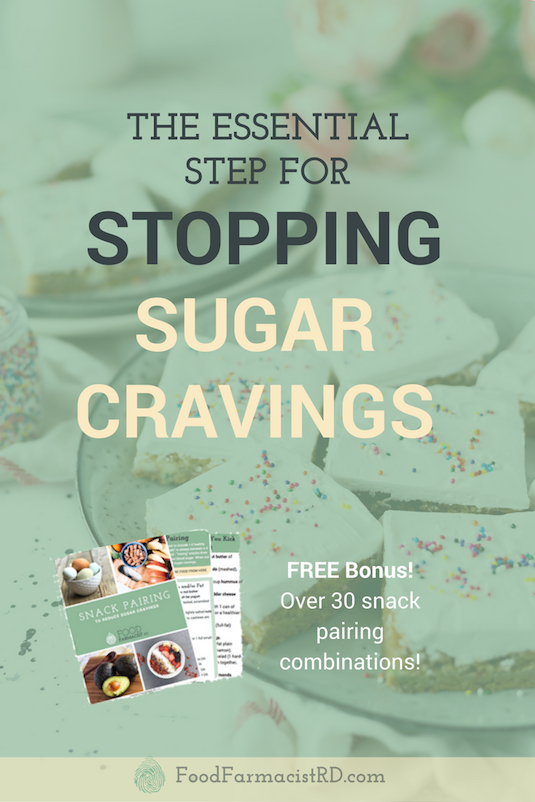 Struggling with sugar cravings? Food Farmacist RD breaks down the essential step to stopping your sugar cravings. Includes a FREE bonus guide with over 30 snack pairing combinations! |Reduce Sugar Cravings | Sugar detox |
